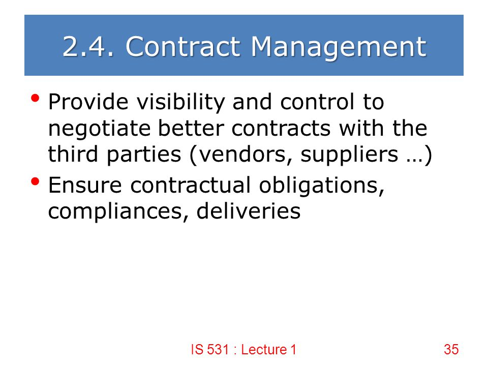 2.4. Contract Management Provide visibility and control to negotiate better contracts with the third parties (vendors, suppliers …)