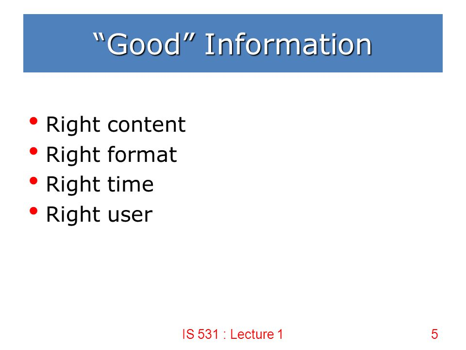 Good Information Right content Right format Right time Right user