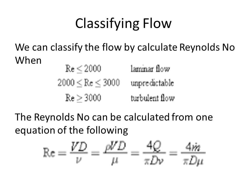 Classifying Flow We can classify the flow by calculate Reynolds No