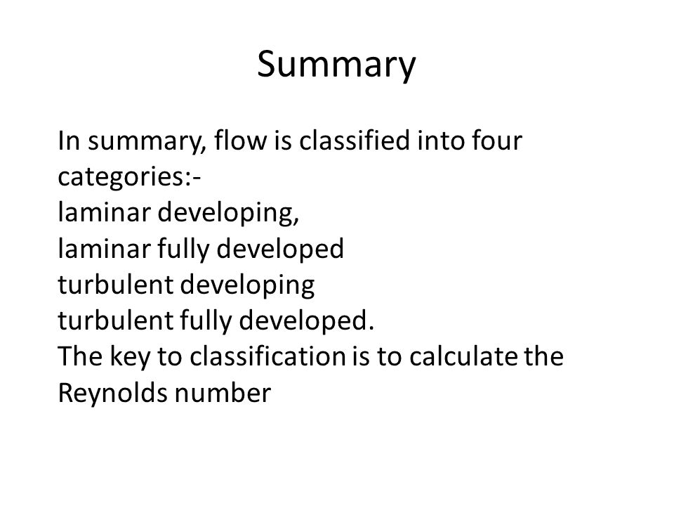 Summary In summary, flow is classified into four categories:-