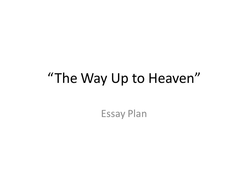 The Way Up to Heaven Essay Plan
