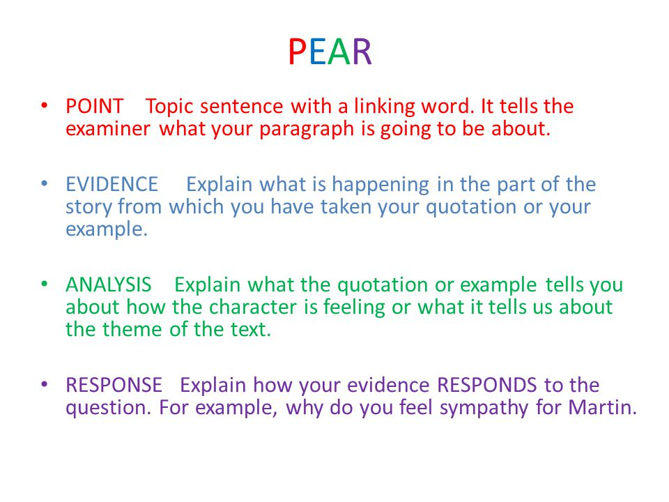 PEAR POINT Topic sentence with a linking word. It tells the examiner what your paragraph is going to be about.