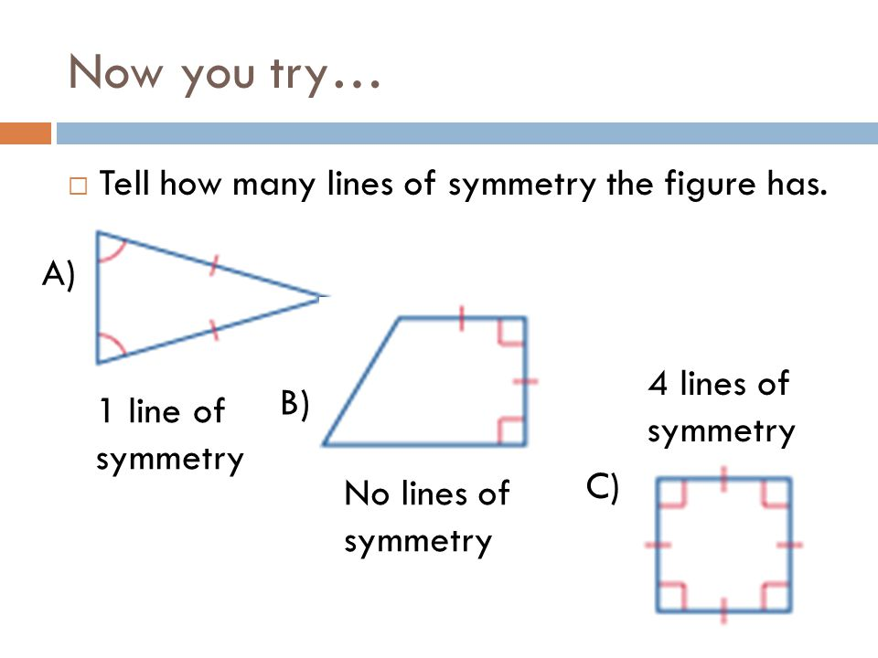Now you try… Tell how many lines of symmetry the figure has. A)