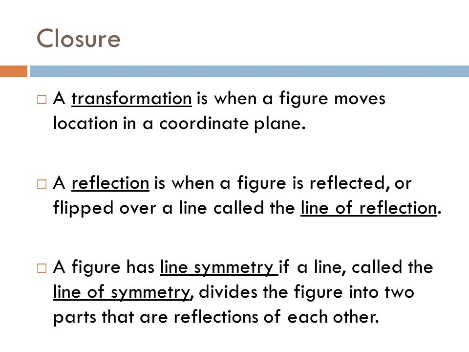 Closure A transformation is when a figure moves location in a coordinate plane.