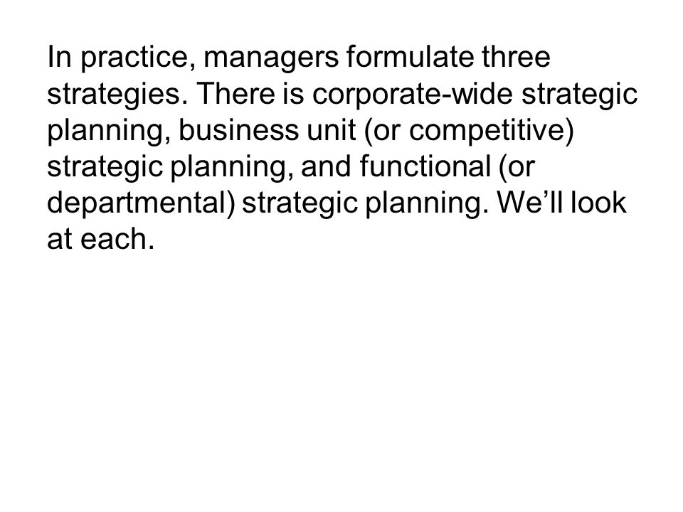 In practice, managers formulate three strategies