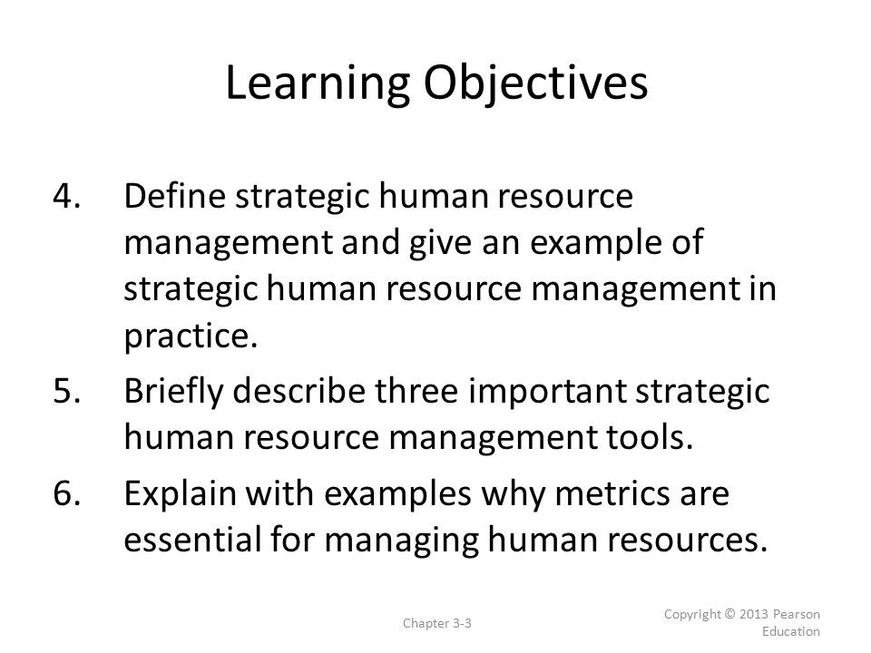 Learning Objectives Define strategic human resource management and give an example of strategic human resource management in practice.