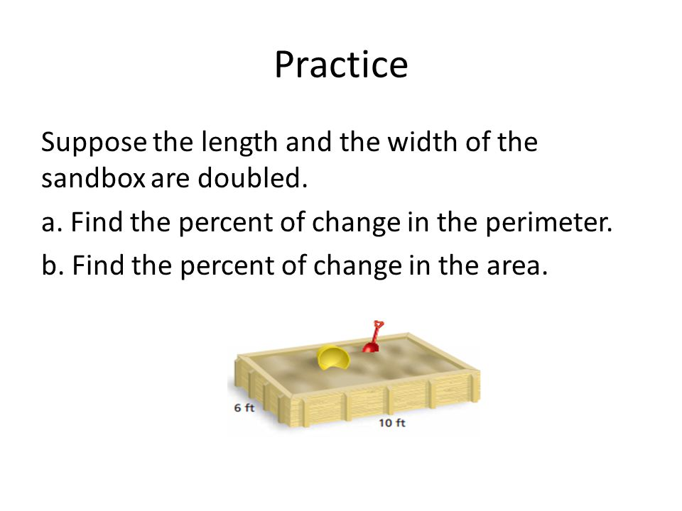 Practice Suppose the length and the width of the sandbox are doubled.