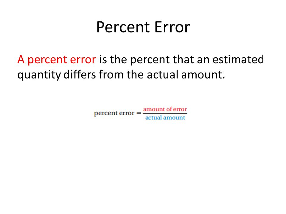 Percent Error A percent error is the percent that an estimated quantity differs from the actual amount.