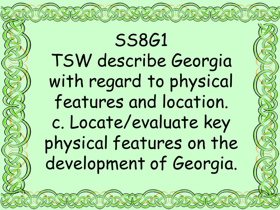 SS8G1 TSW describe Georgia with regard to physical features and location.