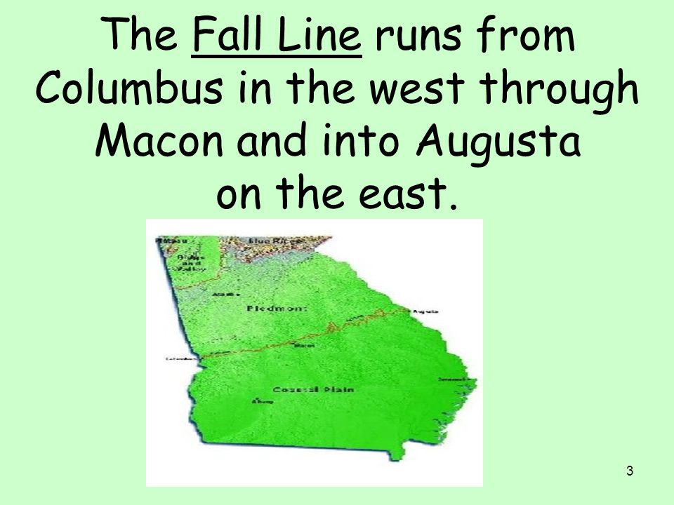 The Fall Line runs from Columbus in the west through Macon and into Augusta on the east.