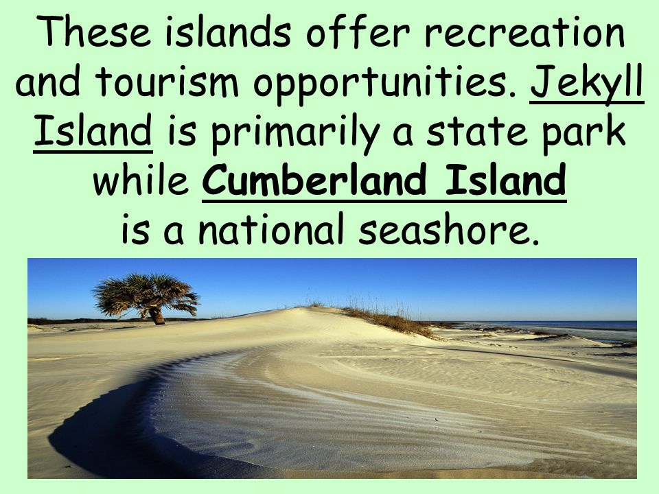 These islands offer recreation and tourism opportunities