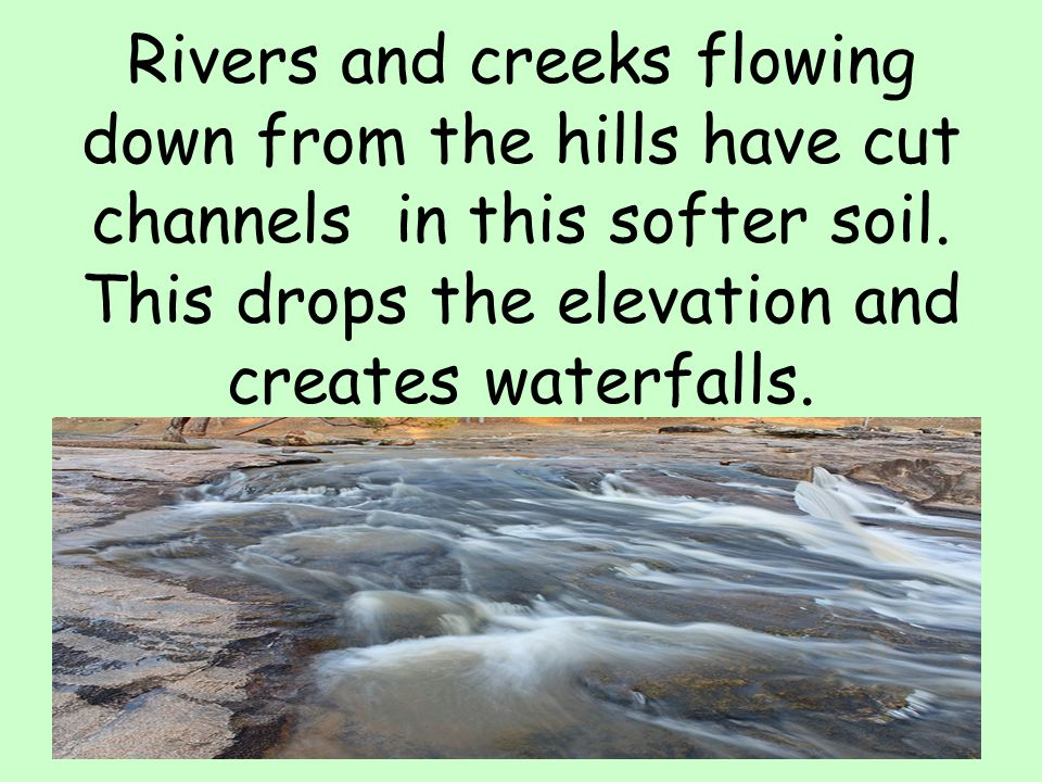 Rivers and creeks flowing down from the hills have cut channels in this softer soil.