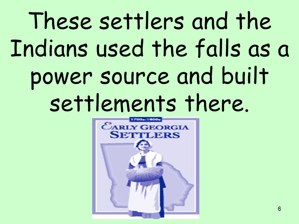 These settlers and the Indians used the falls as a power source and built settlements there.