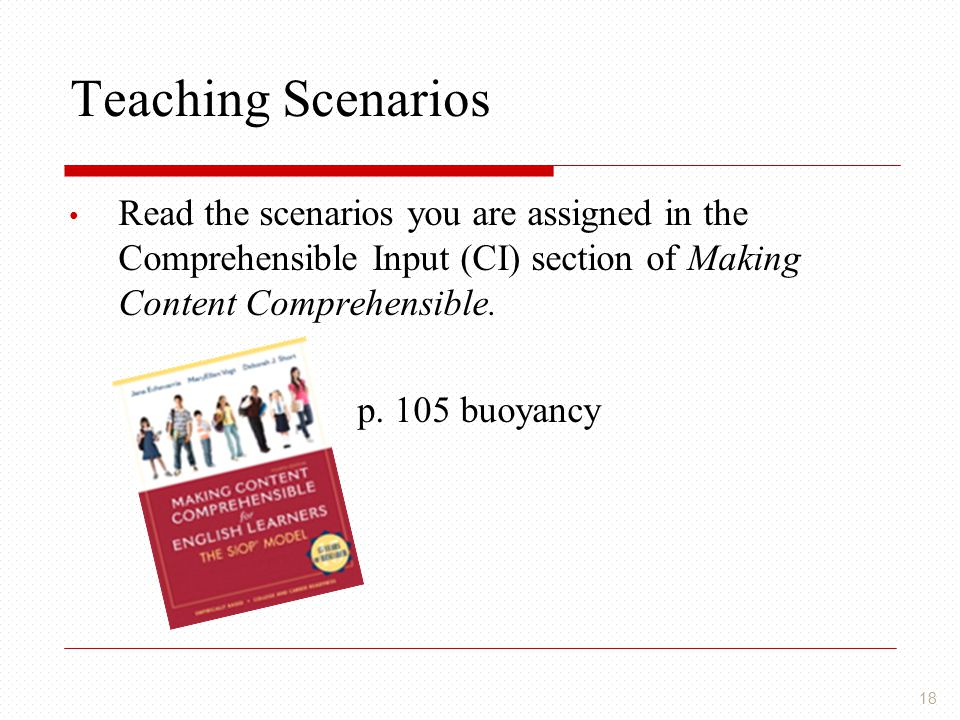 Teaching Scenarios Read the scenarios you are assigned in the Comprehensible Input (CI) section of Making Content Comprehensible.