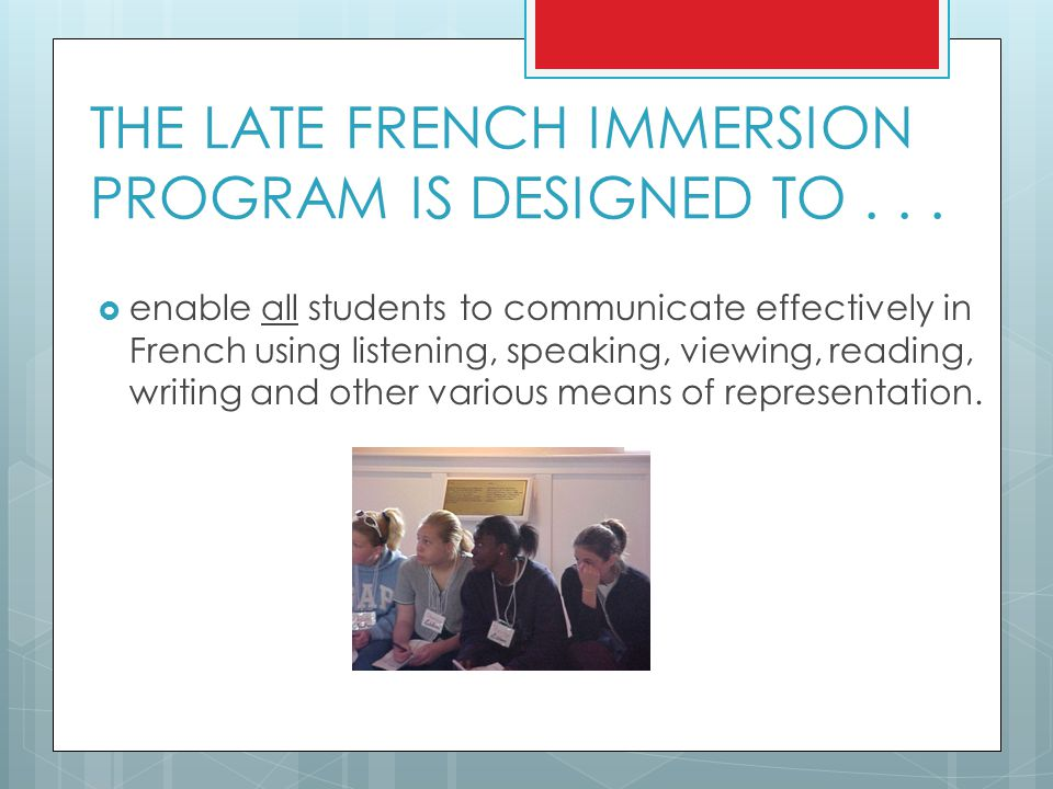 THE LATE FRENCH IMMERSION PROGRAM IS DESIGNED TO . . .