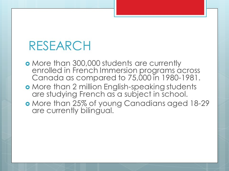 RESEARCH More than 300,000 students are currently enrolled in French Immersion programs across Canada as compared to 75,000 in