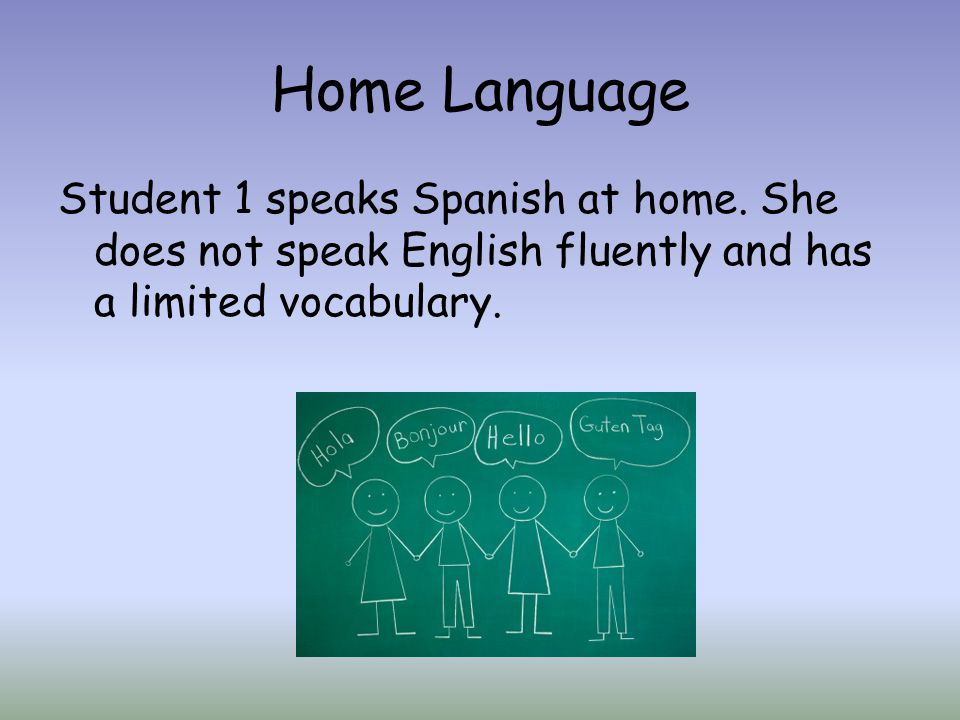 Home Language Student 1 speaks Spanish at home.