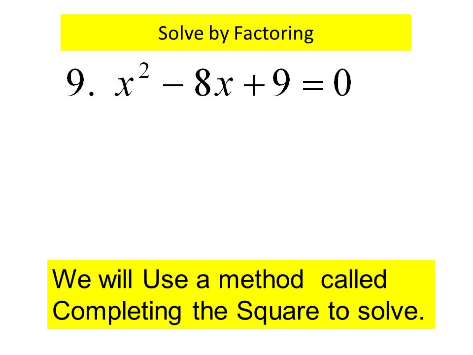We will Use a method called Completing the Square to solve.