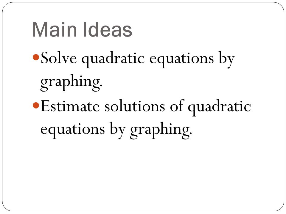 Main Ideas Solve quadratic equations by graphing.