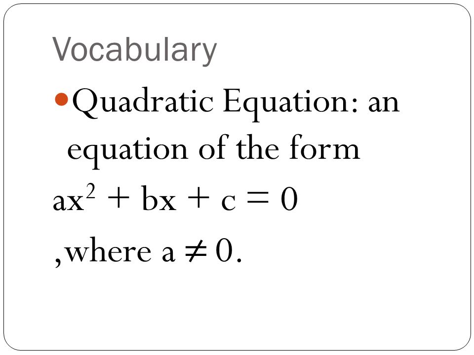 Quadratic Equation: an equation of the form ax2 + bx + c = 0