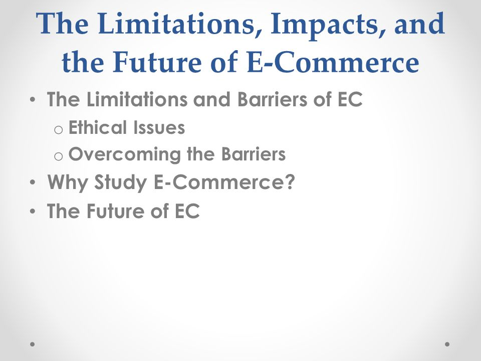 The Limitations, Impacts, and the Future of E-Commerce