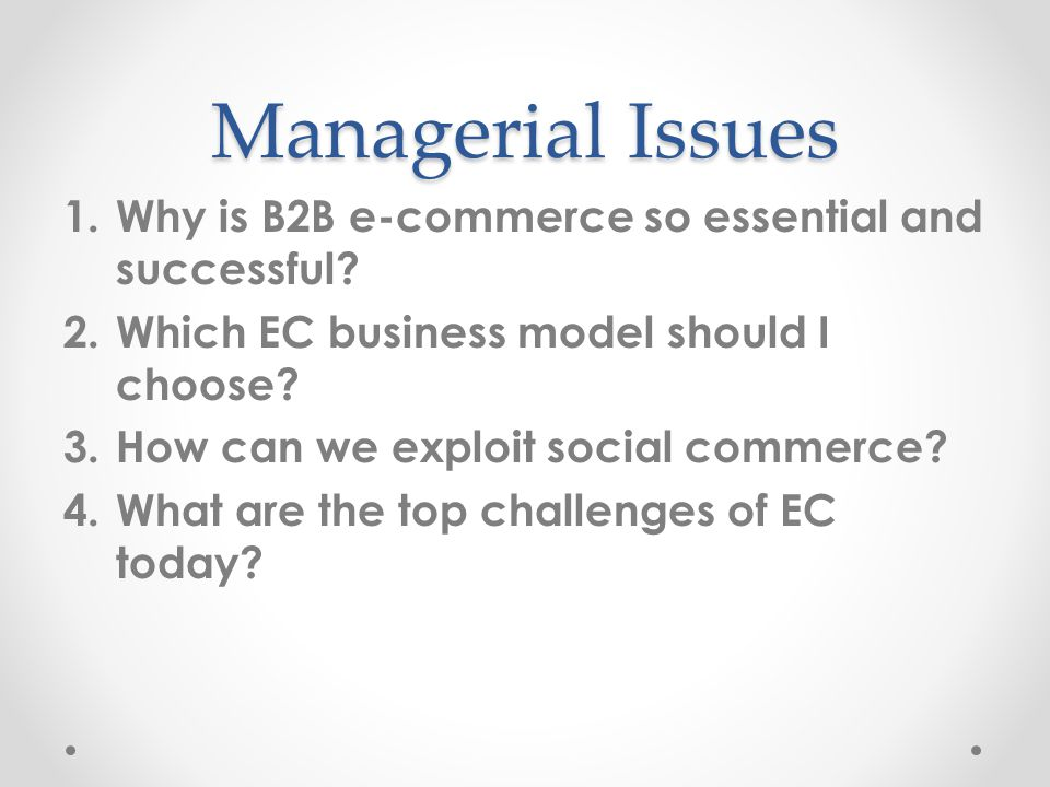 Managerial Issues Why is B2B e-commerce so essential and successful