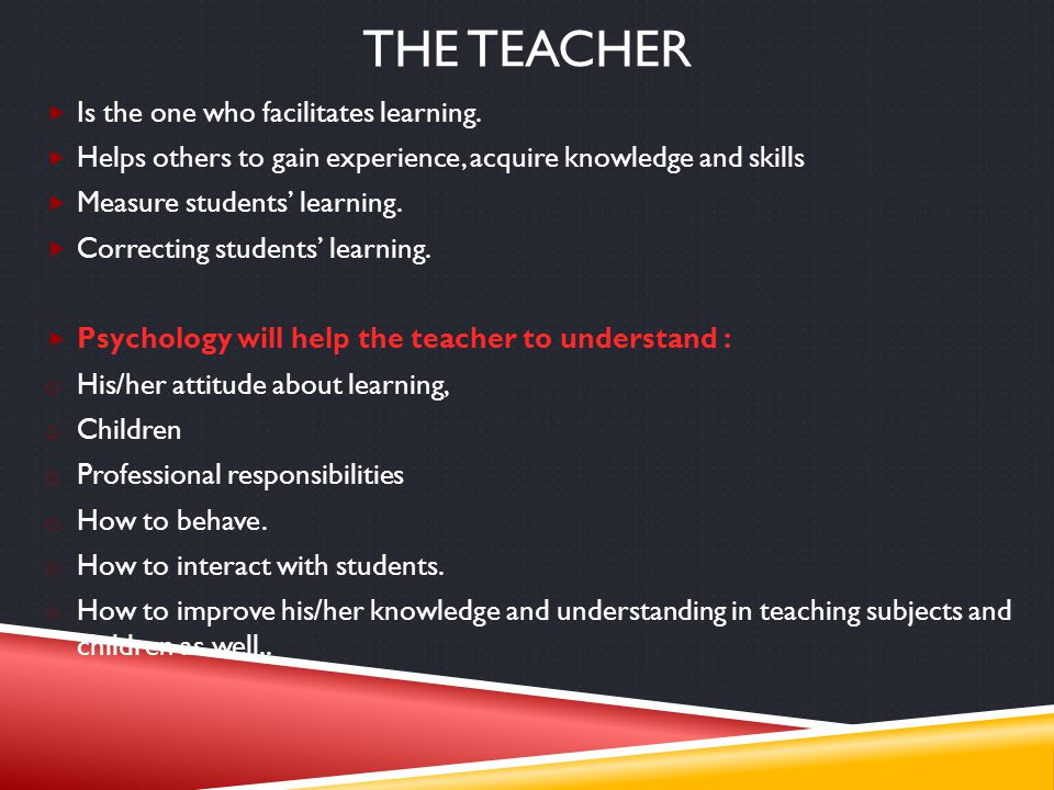 The teacher Is the one who facilitates learning.