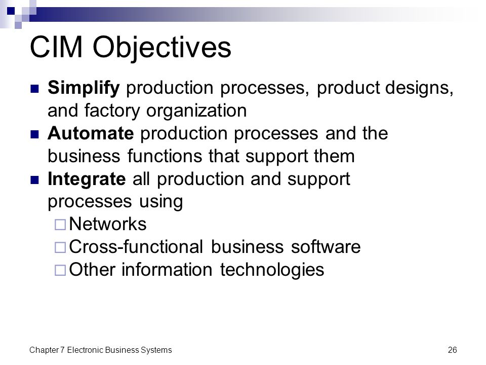 CIM Objectives Simplify production processes, product designs, and factory organization.