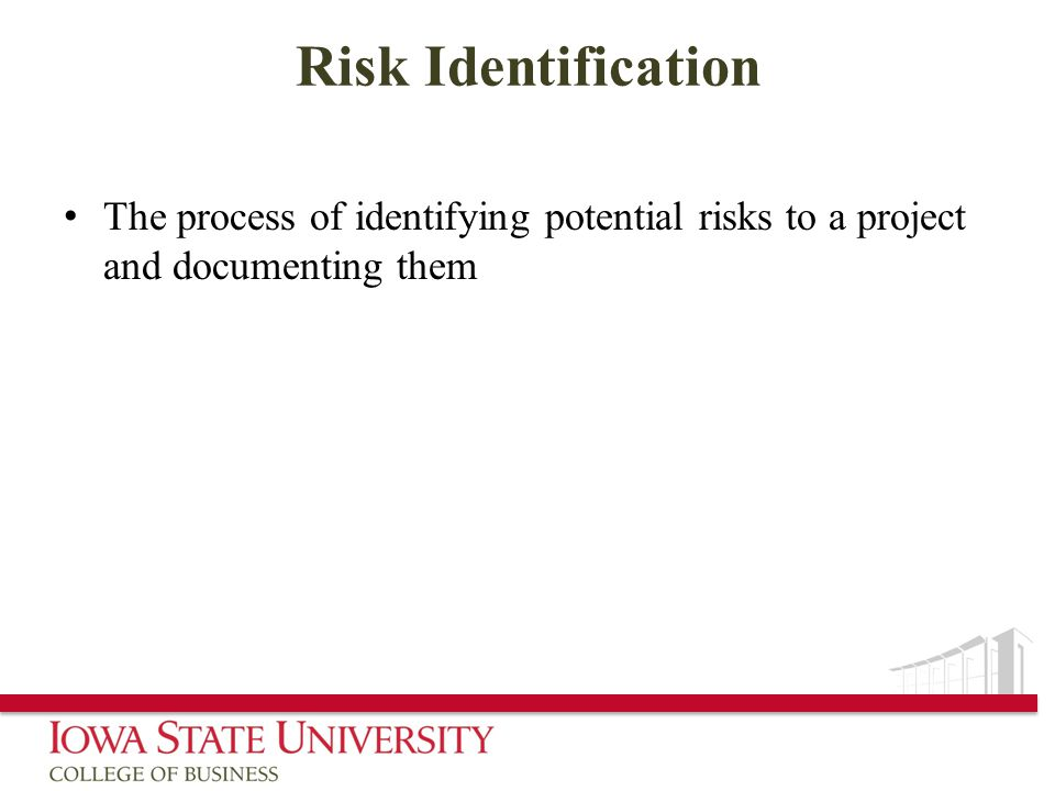 Risk Identification The process of identifying potential risks to a project and documenting them
