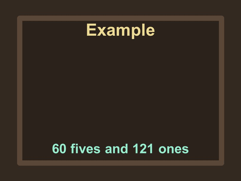 Example 60 fives and 121 ones