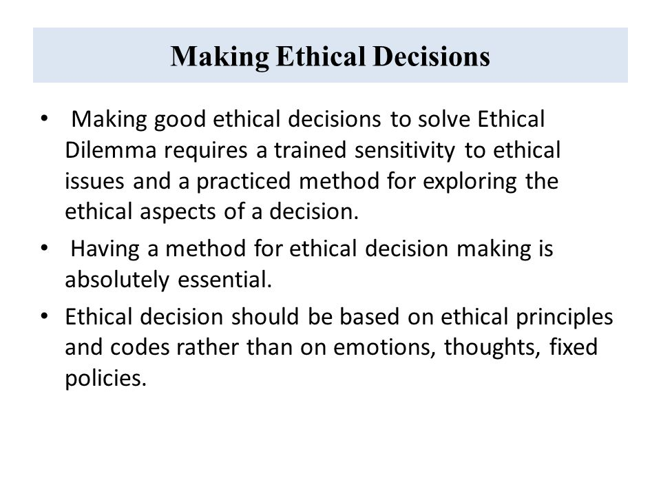 an ethical decision that i had to make essay The ethical decision in this case it turned out that the information they had received was not this essay has used the ethical issue of whether.