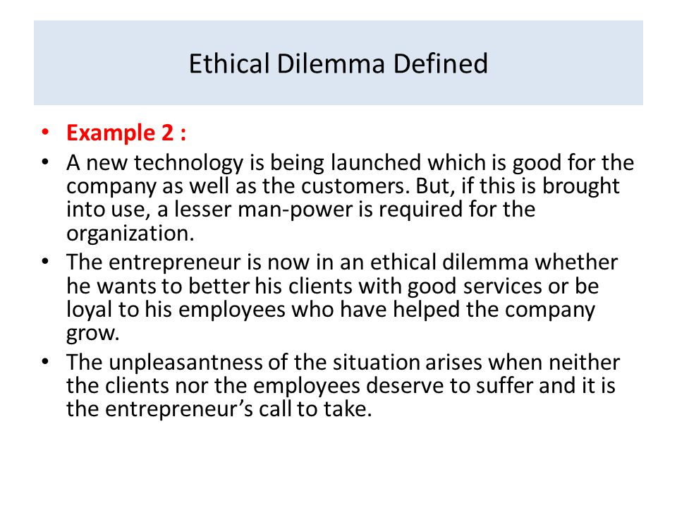 describe an ethical dilemma An ethical dilemma is a situation that deals with right and wrong, rights and responsibilities, and human well-being, among others after going through all of the steps in the ethical decision-making model, make a decision.