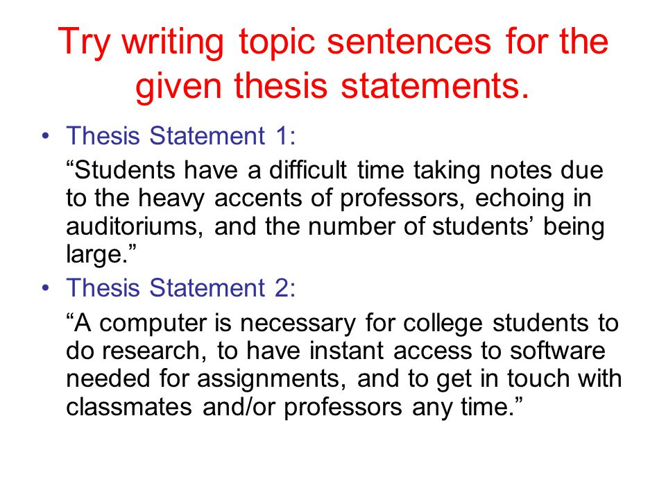 writing a thesis sentence Recognize steps to creating a thesis statement (or topic sentence) select and focus a topic choose a controlling idea practice by analyzing a paragraph.