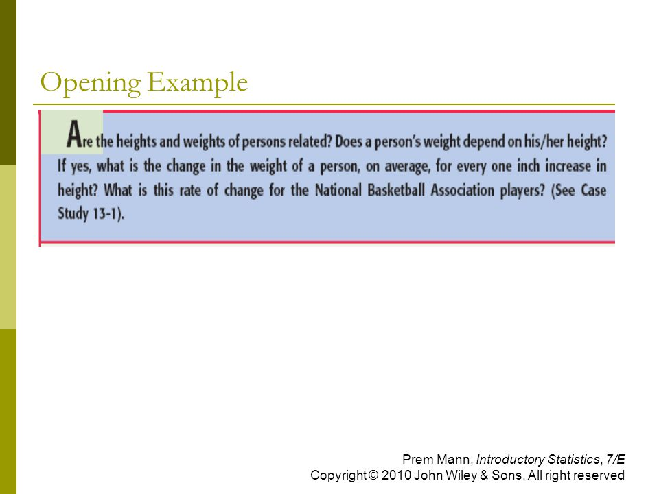 Opening Example Prem Mann, Introductory Statistics, 7/E Copyright © 2010 John Wiley & Sons.