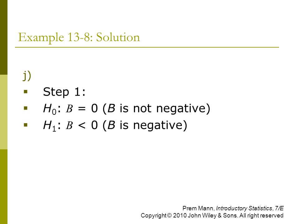 Example 13-8: Solution Step 1: H0: B = 0 (B is not negative)