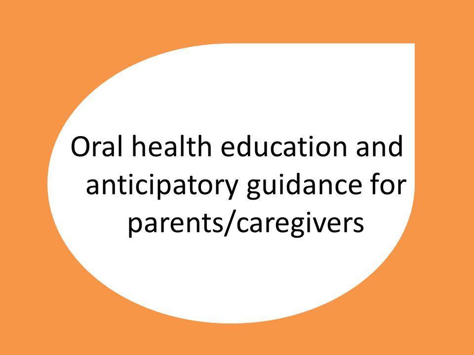 Oral health education and anticipatory guidance for parents/caregivers