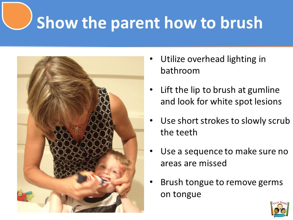 Show the parent how to brush