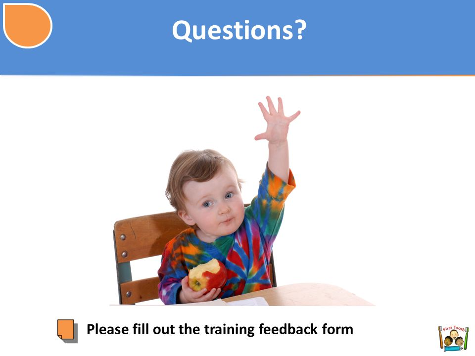 Questions Please fill out the training feedback form