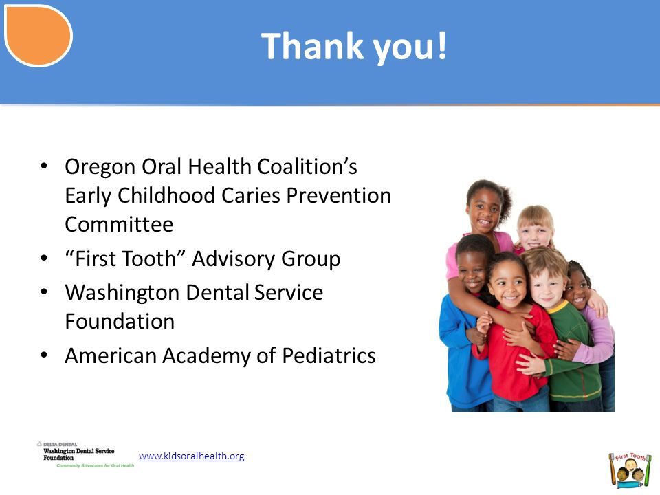 Thank you! Oregon Oral Health Coalition's Early Childhood Caries Prevention Committee. First Tooth Advisory Group.