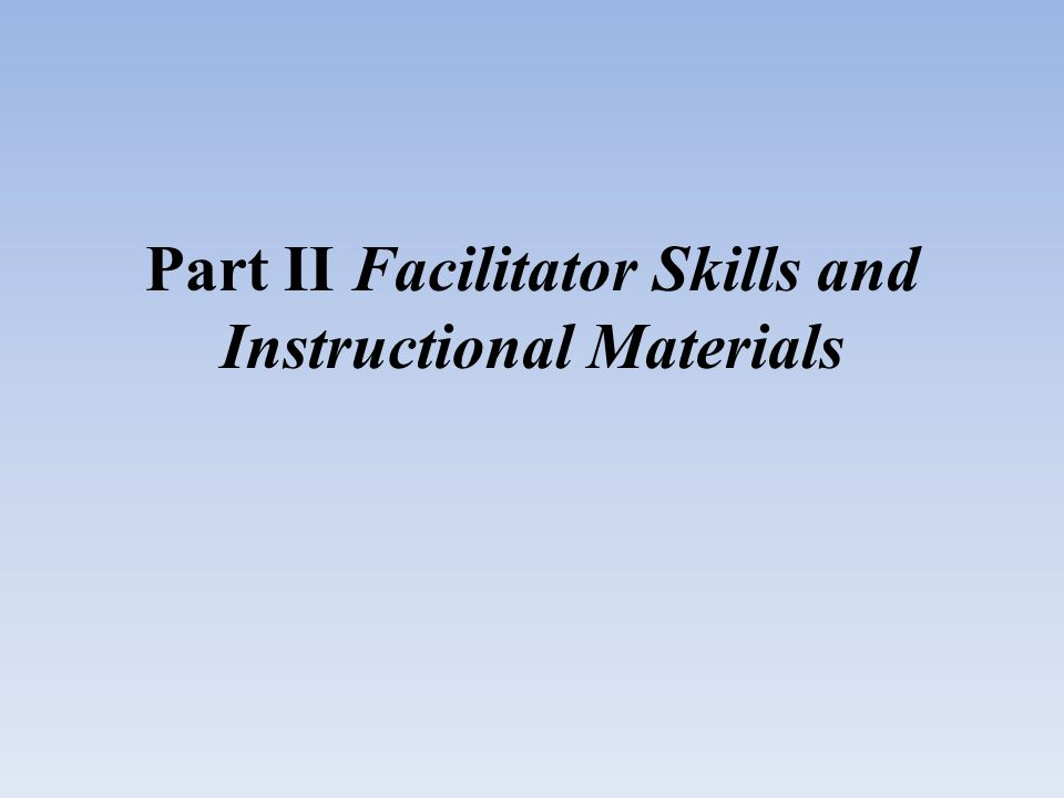 Part II Facilitator Skills and Instructional Materials