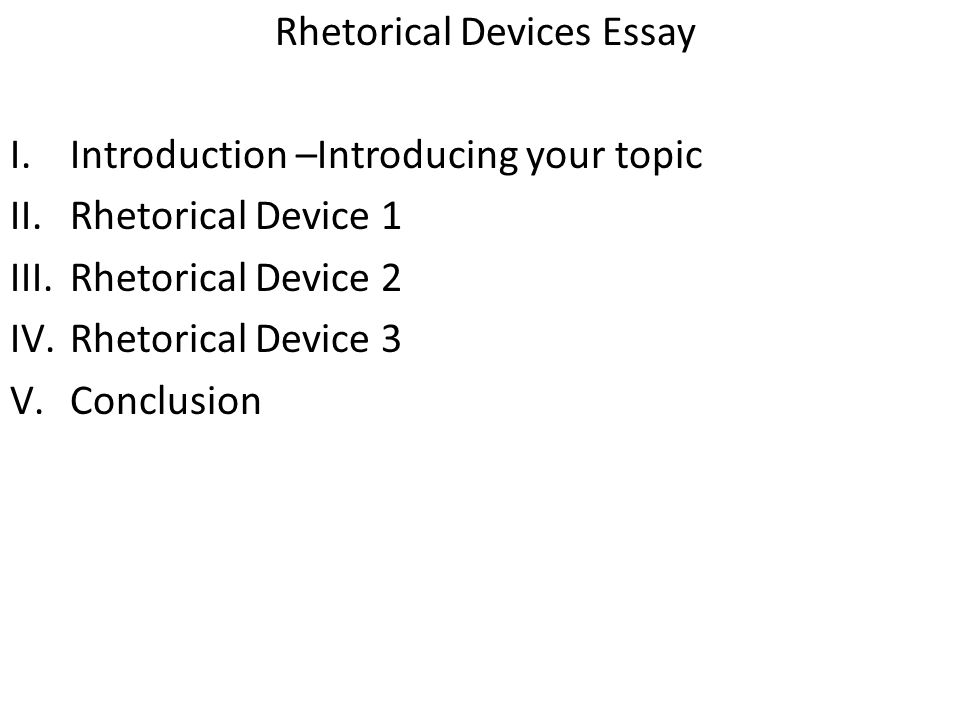 rhetorical device essay Rhetorical devices seven score and ten years ago, abraham lincoln used his powerful words to persuade his audience to take the first step in their obligation of.