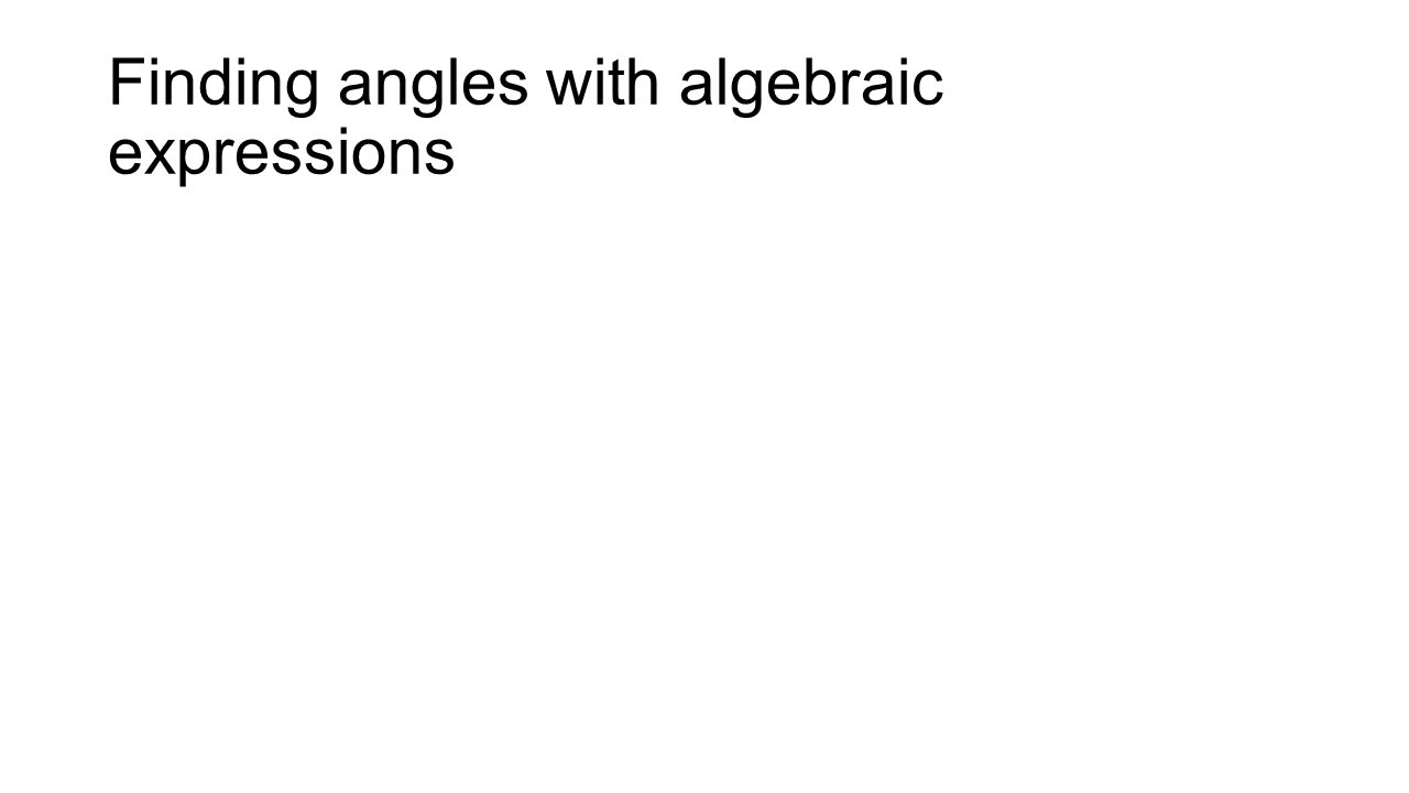 Finding angles with algebraic expressions