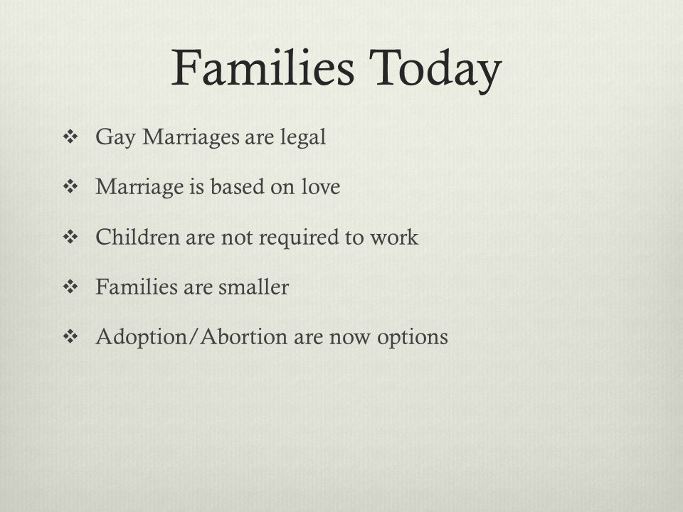 Families Today Gay Marriages are legal Marriage is based on love