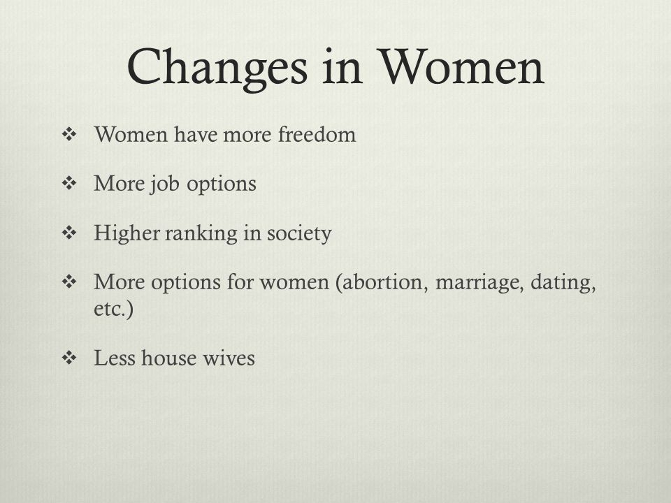 Changes in Women Women have more freedom More job options