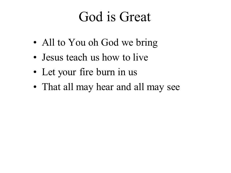 God is Great All to You oh God we bring Jesus teach us how to live