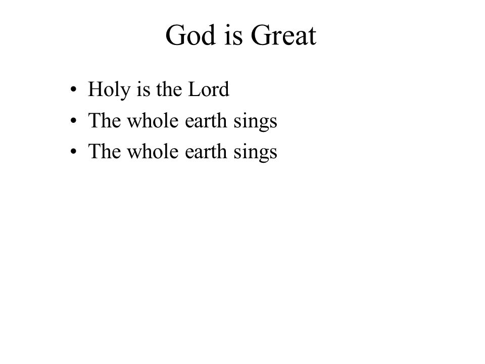 God is Great Holy is the Lord The whole earth sings