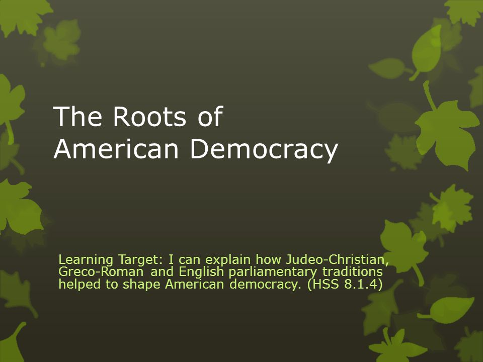 roots of american democracy essay Democracy in colonial america did democracy exist in the colonies during the eighteenth century before the american revolutiondemocracy is rule by the people, simply put  this on a large scale is nearly impos.