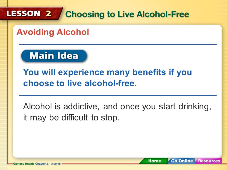 Avoiding Alcohol You will experience many benefits if you choose to live alcohol-free.