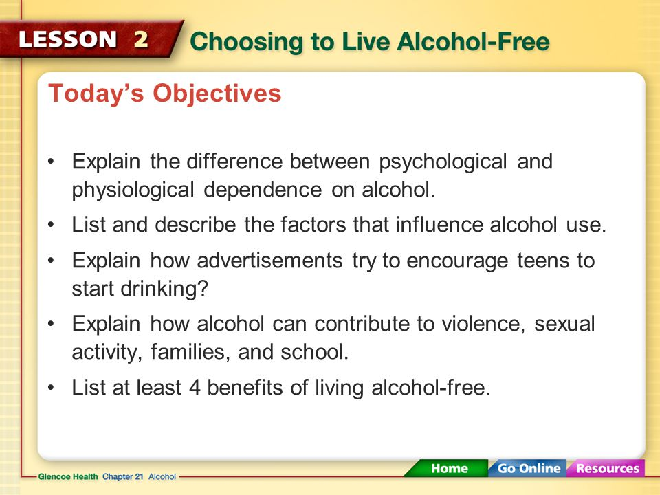 Today's Objectives Explain the difference between psychological and physiological dependence on alcohol.
