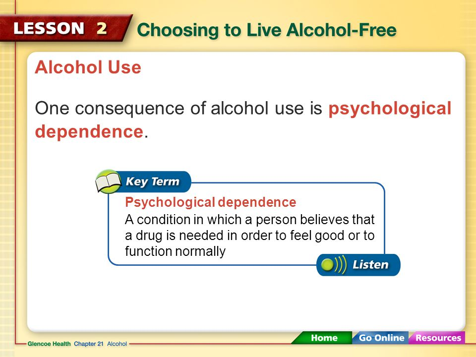 One consequence of alcohol use is psychological dependence.